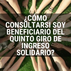 ¿Cómo consultar por Cédula para saber si soy beneficiario del quinto giro de ingreso solidario?