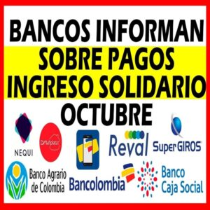 Bancos Informan Sobre Pagos Ingreso Solidario Octubre