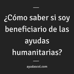 ¿Cómo saber si soy beneficiario de las ayudas humanitarias_