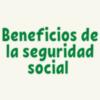 ¿Cuáles son los beneficios de la seguridad social?