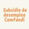 Subsidio de desempleo Comfandi